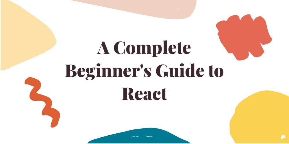 A Complete Beginner's Guide to React · We Learn Code